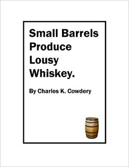 Small Barrels Produce Lousy Whiskey