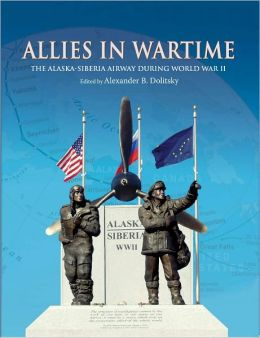 Allies in Wartime: The Alaska-Siberia Airway During World War II
