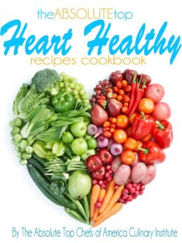 The Absolute Top Heart Healthy Recipes Cookbook