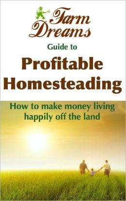 The Farm-Dreams Guide to Profitable Homesteading