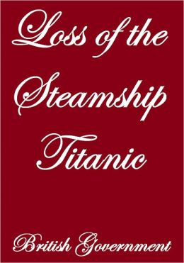 Loss Of The Steamship Titanic Report