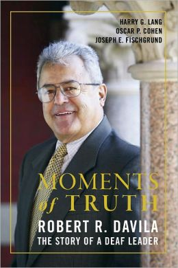 Moments of Truth: Robert R. Davila, The Story of a Deaf Leader