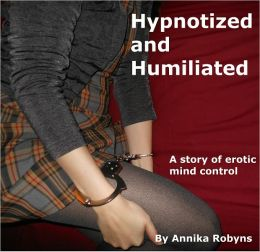 Hypnotized and Humiliated