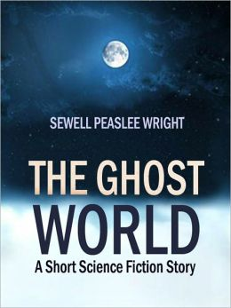 The Ghost World: A Short Science Fiction Story