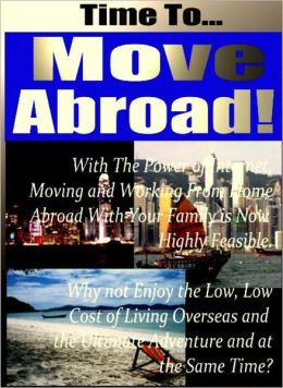 The guide to Moving Abroad- Everything you'll need to know to ensure a smooth transition: Everything you need to know about having the right documentation, Learning whether or not you should rent or buy overseas, and more…