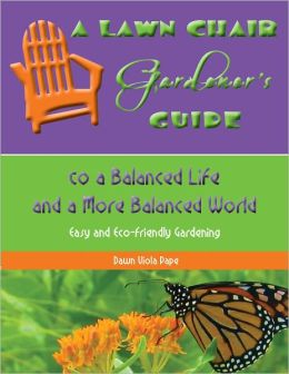 A Lawn Chair Gardener's Guide to a Balanced Life and a More Balanced World