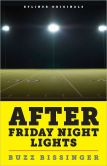 Book Cover Image. Title: After Friday Night Lights:  When the Games Ended, Real Life Began. An Unlikely Love Story., Author: Buzz Bissinger