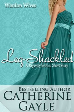 Leg-Shackled (Regency Erotica)