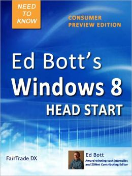 Ed Bott's Windows 8 Head Start, Consumer Preview Edition