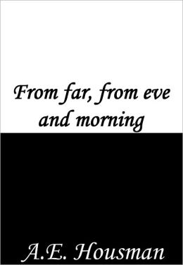 From far, from eve and morning