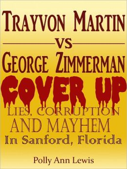 Trayvon Martin Cover UP Lies, Corruption And Mayhem In Sanford, Florida