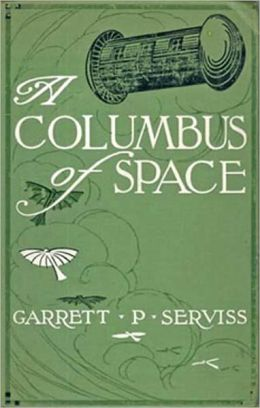 A Columbus of Space: A Science Fiction, Adventure Classic By Garrett P. Serviss! AAA+++