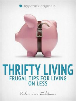 Thrifty Living: Frugal Tips for Living on Less