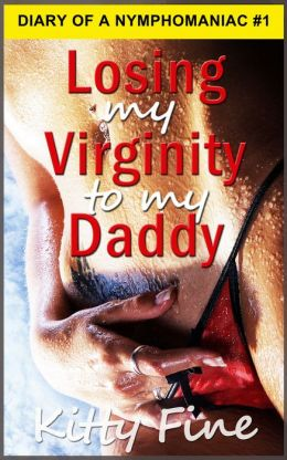 Losing my Virginity to my Daddy (Sex Diary of Nymphomaniac Slut Series: Erotica Story #1 - A Stepdaddy Stepdaughter First Time Sex Story)