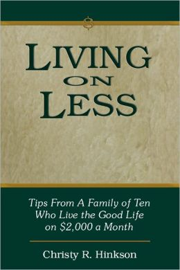 Living on Less-- --Tips from a family of 12 who live the good life on $2000 a month.
