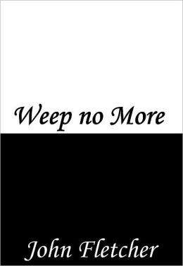 Weep no More