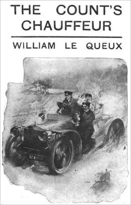 The Count's Chauffeur: Being the Confessions of George Ewart, Chauffeur to Count Bindo Di Ferraris! A Fiction and Literature, Espionage, Thriller Classic By William le Queux! AAA+++