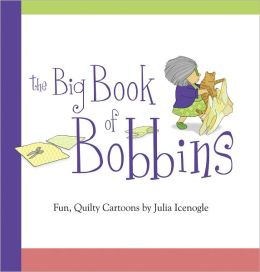 The Big Book of Bobbins: Fun, Quilty Cartoons