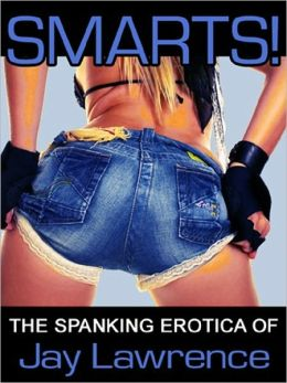 SMARTS! THE SPANKING EROTICA OF JAY LAWRENCE