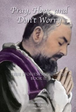 Pray, Hope, and Don't Worry: True Stories of Padre Pio Book II