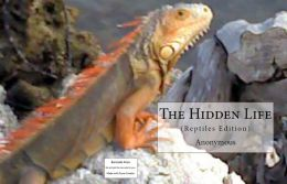 The Hidden Life(Reptile Edition) ( outsize, indigested, loose limbs, unsymmetrical, Fantastic )