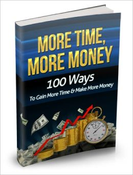 More Time More Money Get Instant Access To 100 Powerful Ways To Gain More Time And Make More Money