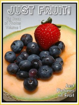 Just Fruit Photos! Big Book of Photographs & Pictures of Fruits, Vol. 1