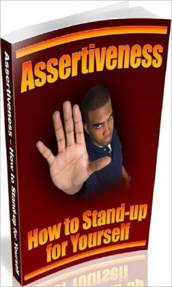 Inspiration & Personal Growth eBook - Assertiveness - How To Stand-Up For Yourself - he key to getting what you want is learning proper communication skills...