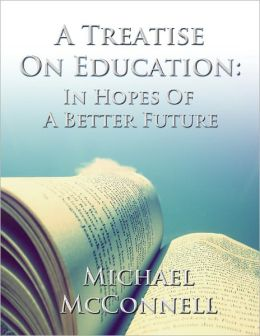 A Treatise on Education: In Hopes of a Better Future