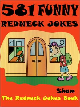 Jokes 581 Redneck Jokes : 581 Funny Redneck Jokes