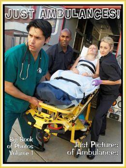 Just Ambulance Photos! Big Book of Photographs & Pictures of Ambulances and Medical EMT Rescue Paramedics, Vol. 1