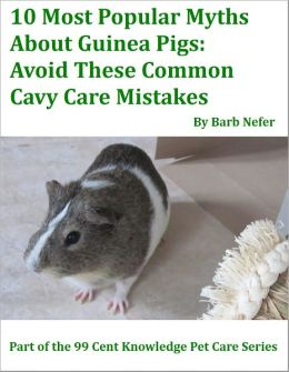 10 Most Popular Myths About Guinea Pigs: Avoid These Common Cavy Care Mistakes