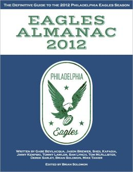 Eagles Almanac 2012: The Definitive Guide to the 2012 Philadelphia Eagles Season
