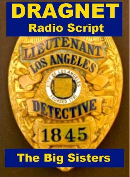 Dragnet Radio Script - The Big Sisters