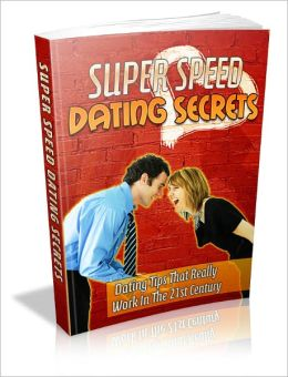Super Speed Dating Secrets - Dating Tips That Really Work In The 21st Century