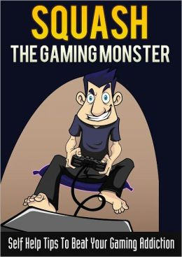 Squash The Gaming Monster: Self Help Tips To Beat Your Gaming Addiction