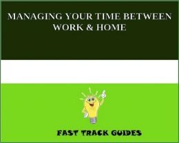 MANAGING YOUR TIME BETWEEN WORK & HOME