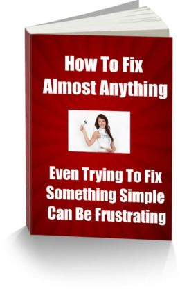 How To Fix Almost Anything Even Trying To Fix Something Simple Can Be Frustrating