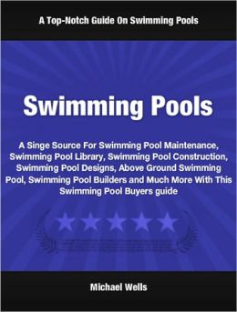 Swimming Pools: A Singe Source For Swimming Pool Maintenance, Swimming Pool Library, Swimming Pool Construction, Swimming Pool Designs, Above Ground Swimming Pool, Swimming Pool Builders and Much More With This Swimming Pool Buyers Guide