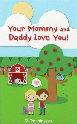 Your Mommy and Daddy Love You! (Nursery Rhyme Picture Book for Babies, Toddlers, and New Parents)