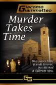 Book Cover Image. Title: MURDER TAKES TIME, Author: Giacomo Giammatteo