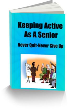 Keeping Active As A Senior-Never Quit-Never Give Up