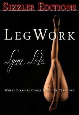 LEGWORK: Where Pleasure Comes with the Territory