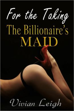 For the Taking The Billionaire's Maid BDSM Erotic Romance