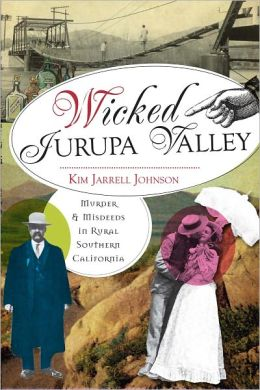 Wicked Jurupa Valley: Murder & Misdeeds in Rural Southern California