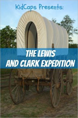 The Lewis and Clark Expedition: An American Adventure (A History Just for Kids!)