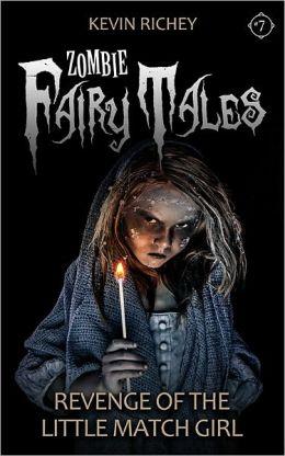 Revenge of the Little Match Girl (Zombie Fairy Tales #7)