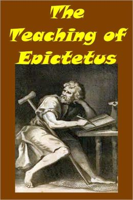 The Teaching of Epictetus Being the 'Encheiridion of Epictetus,' with Selections from the 'Dissertations' and 'Fragments'(with active TOC)