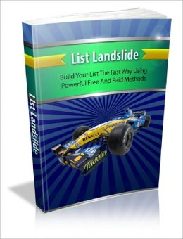 LIST LANDSLIDE: Build Your List the Fast Way Using Powerful, Free and Paid Methods