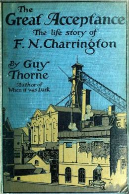 The Great Acceptance The Life Story of F. N. Charrington by Guy Thorne (Illustrated)